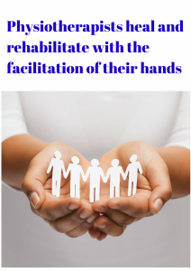 Physiotherapists heal and rehabilitate